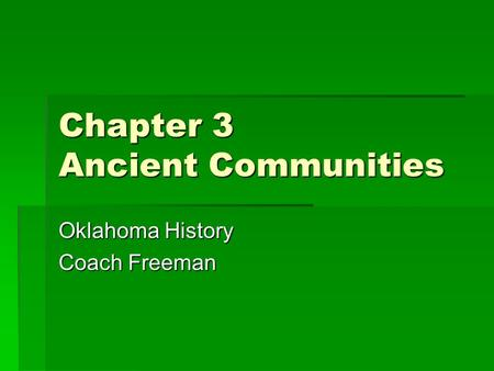 Chapter 3 Ancient Communities Oklahoma History Coach Freeman.