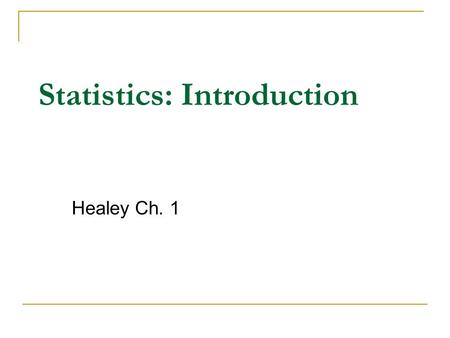Statistics: Introduction Healey Ch. 1. Outline The role of statistics in the research process Statistical applications Types of variables.