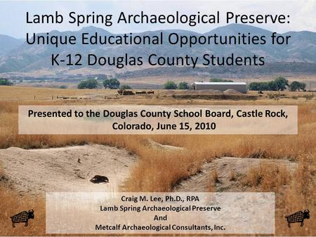 Lamb Spring Archaeological Preserve: Unique Educational Opportunities for K-12 Douglas County Students Presented to the Douglas County School Board, Castle.