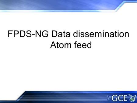 1 FPDS-NG Data dissemination Atom feed. 2 Agenda Introduction FPDS-NG Atom Feeds How To FAQs Feedback & Questions.