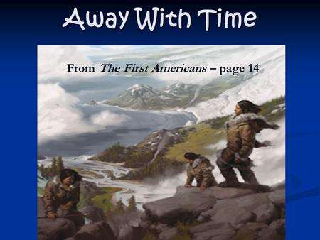 Away With Time From The First Americans – page 14.