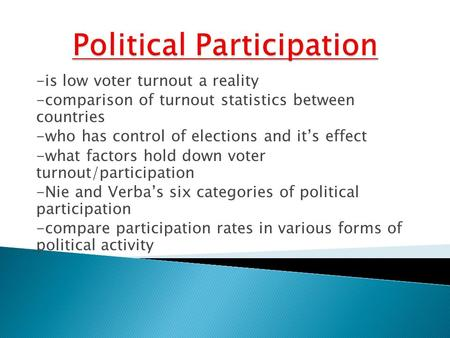 -is low voter turnout a reality -comparison of turnout statistics between countries -who has control of elections and it's effect -what factors hold down.