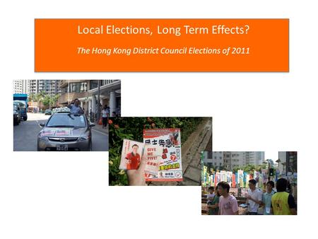 Local Elections, Long Term Effects? The Hong Kong District Council Elections of 2011.