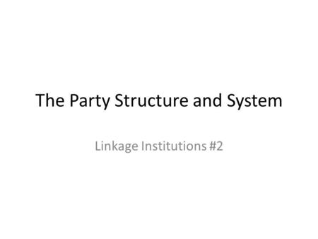 The Party Structure and System Linkage Institutions #2.