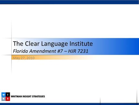 May 27, 2010 The Clear Language Institute Florida Amendment #7 – HJR 7231.