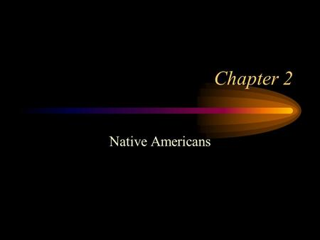 Chapter 2 Native Americans.