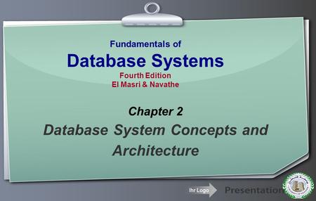 Ihr Logo Fundamentals of Database Systems Fourth Edition El Masri & Navathe Chapter 2 Database System Concepts and Architecture.