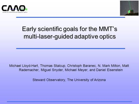 Early scientific goals for the MMT's multi-laser-guided adaptive optics Michael Lloyd-Hart, Thomas Stalcup, Christoph Baranec, N. Mark Milton, Matt Rademacher,