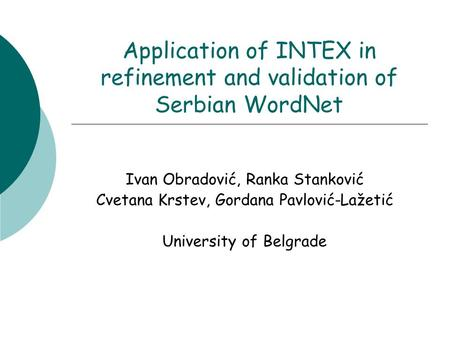 Application of INTEX in refinement and validation of Serbian WordNet Ivan Obradović, Ranka Stanković Cvetana Krstev, Gordana Pavlović-Lažetić University.