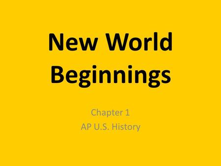 New World Beginnings Chapter 1 AP U.S. History. Overview By 1600 – Europe had created the world's first global economy Greatest human catastrophe – 90%