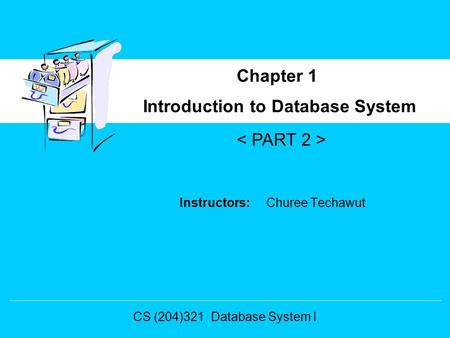 Instructors: Churee Techawut Introduction to Database System Chapter 1 CS (204)321 Database System I.