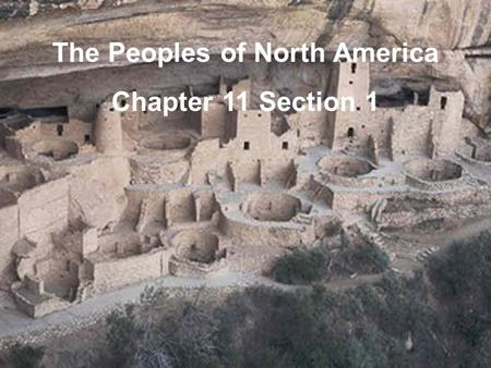 The Peoples of North America Chapter 11 Section 1.