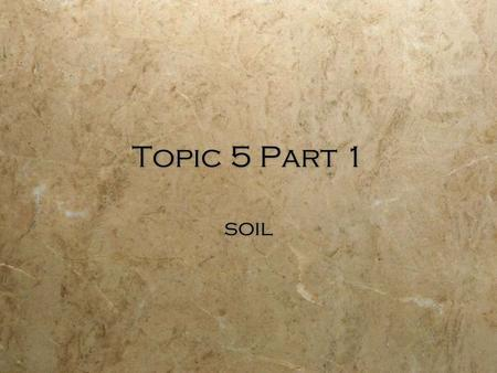 Topic 5 Part 1 soil.