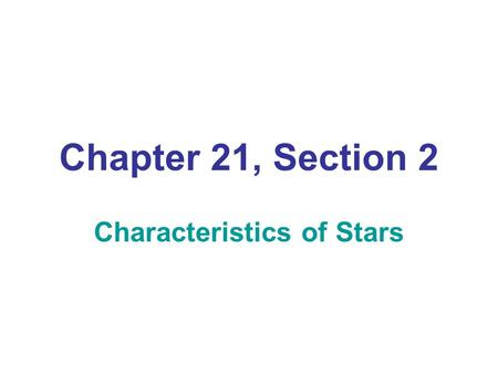 Chapter 21, Section 2 Characteristics of Stars. Distance to Stars Light-year- The distance that light travels in one year, it is about 9.5 trillion kilometers.
