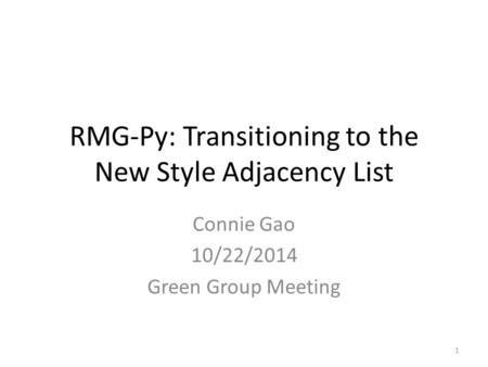 RMG-Py: Transitioning to the New Style Adjacency List Connie Gao 10/22/2014 Green Group Meeting 1.