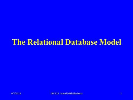 9/7/2012ISC329 Isabelle Bichindaritz1 The Relational Database Model.