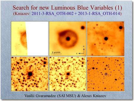 Search for new Luminous Blue Variables (1) (Kniazev: 2011-3-RSA_OTH-002 + 2013-1-RSA_OTH-014) Vasilii Gvaramadze (SAI MSU) & Alexei Kniazev.