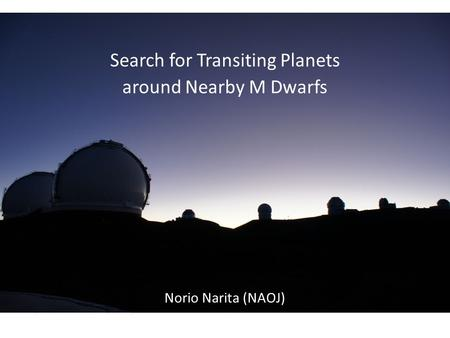 Search for Transiting Planets around Nearby M Dwarfs Norio Narita (NAOJ)