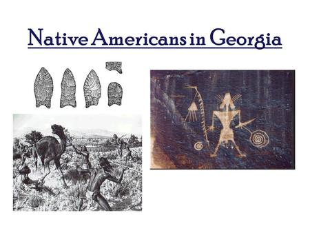 Native Americans in Georgia. SS8H1 EQ: What was the evolution of Native American cultures (Paleo, Archaic, Woodland, and Mississippian) prior to European.