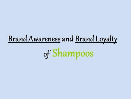 Brand Awareness and Brand Loyalty of Shampoos. Our marketing research.