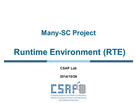 Many-SC Project Runtime Environment (RTE) CSAP Lab 2014/10/28.