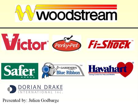 Table of Contents Why partner with Woodstream ? General Presentation of Woodstream' 's 4 business units.