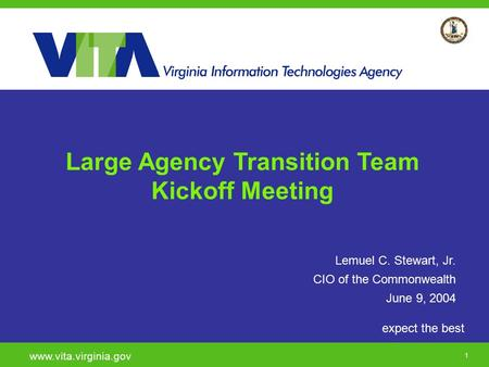 Click to add a subtitle 1 expect the best www.vita.virginia.gov Lemuel C. Stewart, Jr. CIO of the Commonwealth June 9, 2004 Large Agency Transition Team.