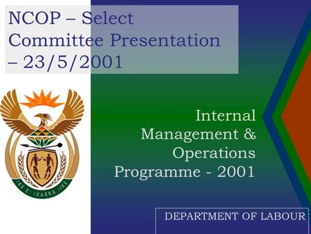 Internal Management & Operations Programme - 2001 NCOP – Select Committee Presentation – 23/5/2001 DEPARTMENT OF LABOUR.