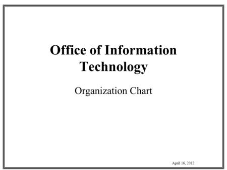 Office of Information Technology Organization Chart April 16, 2012.