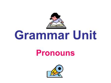 Grammar Unit Pronouns. Let's Review... The pronoun is the second of the eight parts of speech. Just for the record, here are all eight: Noun Pronoun Adjective.