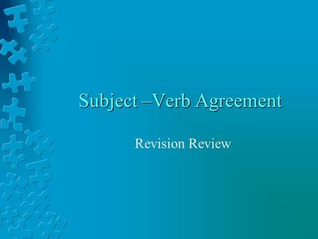 Subject –Verb Agreement Revision Review. What Does Subject-Verb Agreement Mean? In a sentence, the subject and verb must agree. They must be the same.