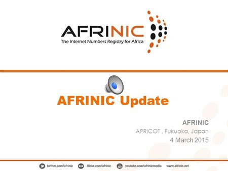 AFRINIC Update AFRINIC APRICOT, Fukuoka, Japan 4 March 2015.