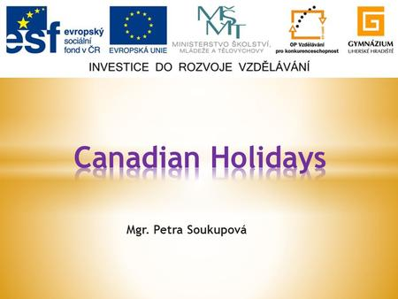 Mgr. Petra Soukupová.  General Info  Canada Day  National Aboriginal Day  Canadian Multicultural Day  Resources.