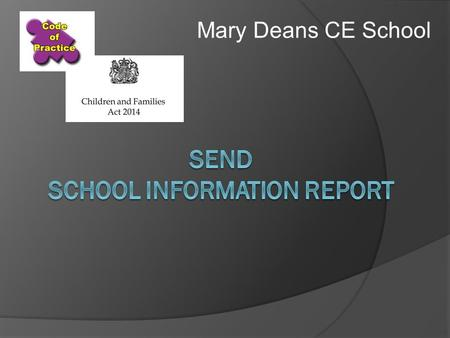Mary Deans CE School. Support for your child at Mary Deans CE Primary School We can support your child to achieve the very best they can. We value the.