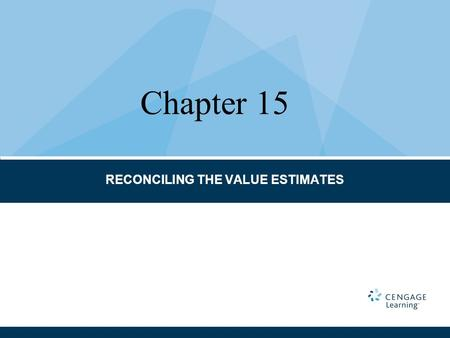 RECONCILING THE VALUE ESTIMATES Chapter 15. Consistency Evaluate the approaches Evaluate the data Range of values Reconciliation Rounding the answer Significant.