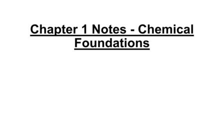 Chapter 1 Notes - Chemical Foundations. 1.1Chemistry: An Overview A. Reaction of hydrogen and oxygen 1. Two molecules of hydrogen react with one molecule.