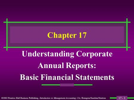17 - 1 ©2002 Prentice Hall Business Publishing, Introduction to Management Accounting 12/e, Horngren/Sundem/Stratton Chapter 17 Understanding Corporate.