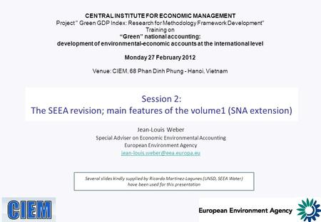 Session 2: The SEEA revision; main features of the volume1 (SNA extension) Jean-Louis Weber Special Adviser on Economic Environmental Accounting European.