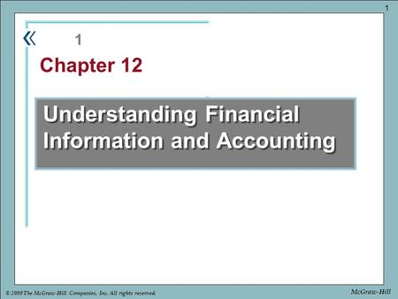 Part Chapter © 2009 The McGraw-Hill Companies, Inc. All rights reserved. 1 McGraw-Hill Understanding Financial Information and Accounting 1 Chapter 12.
