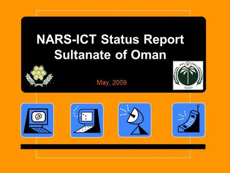 NARS-ICT Status Report Sultanate of Oman May, 2009.
