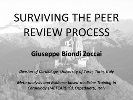Www.metcardio.org SURVIVING THE PEER REVIEW PROCESS Giuseppe Biondi Zoccai Division of Cardiology, University of Turin, Turin, Italy <strong>Meta</strong>-<strong>analysis</strong> and.