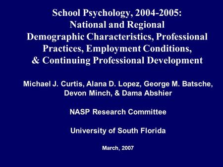 School Psychology, 2004-2005: National and Regional Demographic Characteristics, Professional Practices, Employment Conditions, & Continuing Professional.