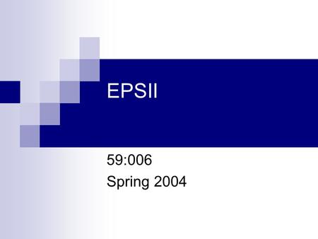EPSII 59:006 Spring 2004. Introduction to C More Administrative Details The C Programming Language How a computer processes programs Your first C program.