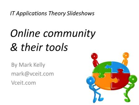 IT Applications Theory Slideshows By Mark Kelly Vceit.com Online community & their tools.