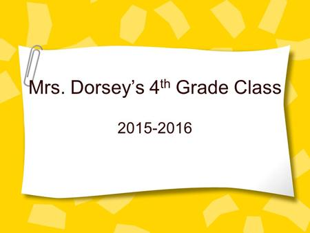 Mrs. Dorsey's 4 th Grade Class 2015-2016. All About Me Grew up on a farm near Fargo. Graduated in a class of 18! My 26 th year of teaching (2 nd grade,