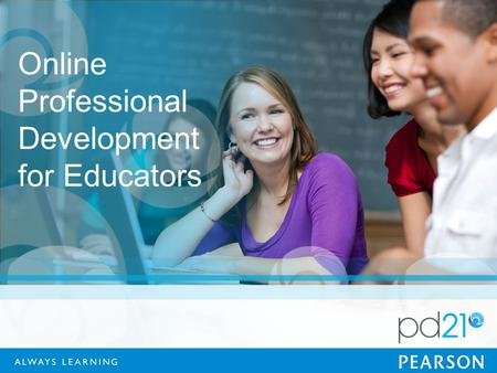 Online Professional Development for Educators. What do we want of our Teachers? The ability to use technology to: Support curriculum goals and improve.