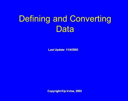 Defining and Converting Data Copyright Kip Irvine, 2003 Last Update: 11/4/2003.