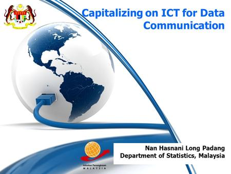 Capitalizing on ICT for Data Communication Nan Hasnani Long Padang Department of Statistics, Malaysia.