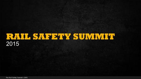 The Rail Safety Summit  2015 RAIL SAFETY SUMMIT 2015.