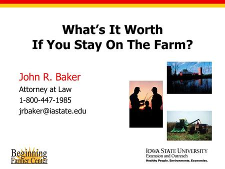 What's It Worth If You Stay On The Farm? John R. Baker Attorney at Law 1-800-447-1985 Photos by USDA NRCS.